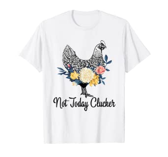 8090cb25bd Amazon.com: Not Today Clucker Funny Chicken Shirt Gift: Clothing