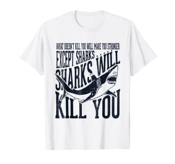 f2da5cf2f0 Image Unavailable. Image not available for. Color: Funny Sharks Will Kill  You T Shirt Great White Shark Shirt