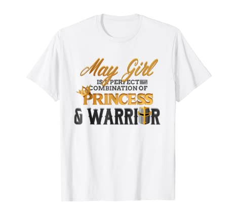 Amazon MAY GIRL PRINCESS WARRIOR BIRTH MONTH BIRTHDAY T SHIRT