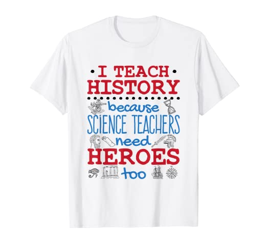 9cc1200563 Image Unavailable. Image not available for. Color: History Teacher Shirts  Heroes Quote Appreciation Gifts