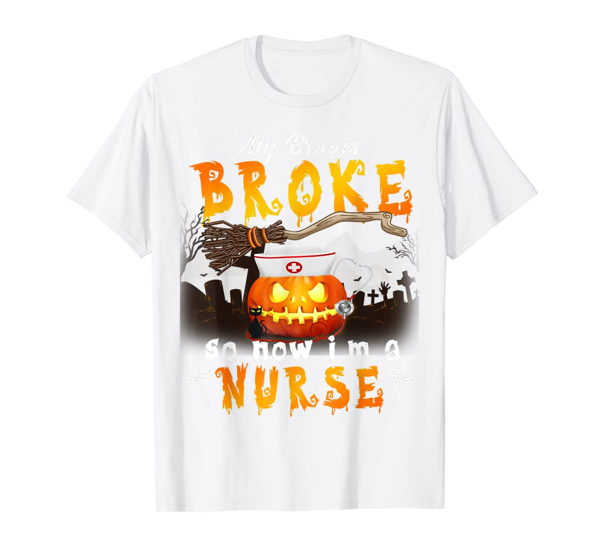 My Broom Broke So Now I'm A Nurse Halloween Costume Gift T-Shirt-Men's T-Shirt-White