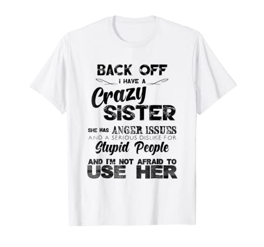 b3e74650722 Image Unavailable. Image not available for. Color  Back Off I Have A Crazy  Sister Funny Gift T Shirt