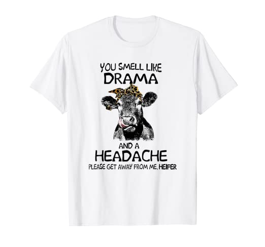 f4c41cf6f Image Unavailable. Image not available for. Color: You smell like drama and  a headache please get away from me T-Shirt