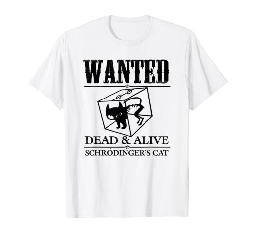 c25b7957 Image Unavailable. Image not available for. Color: Schrodinger's Cat Shirt  Funny Science Wanted Dead and Alive