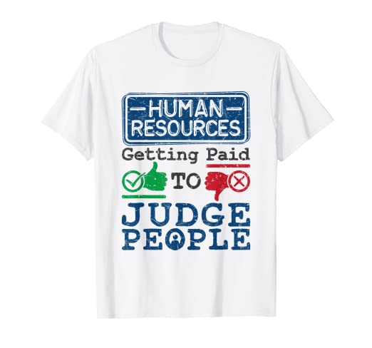 Amazoncom Human Resources Shirt Judge People Quote Funny