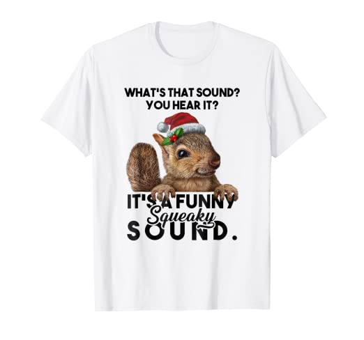166569a32c Image Unavailable. Image not available for. Color: It's A Funny Squeaky  Sound TShirt Christmas Squirrel ...