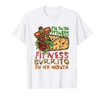 5805f770a Amazon.com: Burrito T-Shirt Gifts - I'm Into Fitness Burrito In My ...
