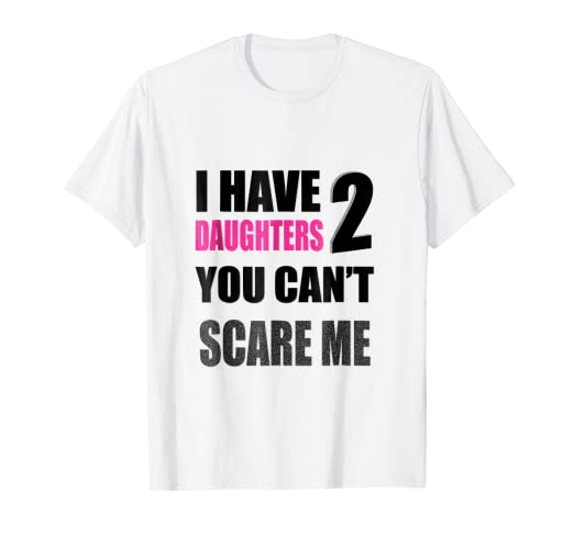 d4108466 Image Unavailable. Image not available for. Color: You Can't Scare Me I Have  Two Daughters T-Shirt Father's Day