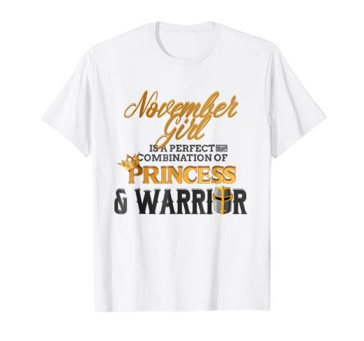 NOVEMBER GIRL PRINCESS WARRIOR BIRTH MONTH BIRTHDAY T SHIRT