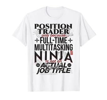 Amazon.com: POSITION TRADER FULL-TIME MULTITASK NINJA JOB ...