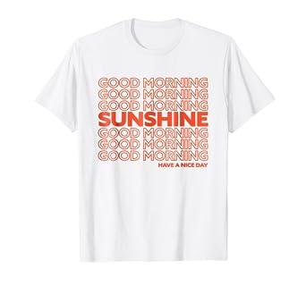 a9e752402a75 Amazon.com  Good Morning Sunshine T-Shirt - Positivity   Inspiration ...