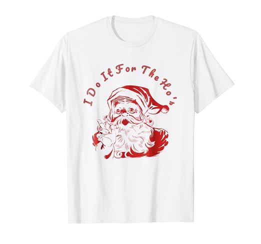 c024abbb79e Amazon.com  I Do It For The Hos Shirt Christmas Gift For Men Women ...