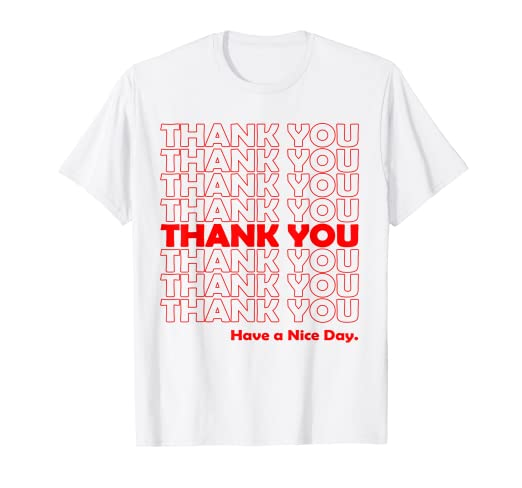 71aa962bf Amazon.com: Thank You Have A Nice Day Grocery Bag T-Shirt: Clothing