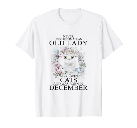 6f87657d Amazon.com: Never Underestimate Old Lady Loves Cat & Born December Shirt:  Clothing