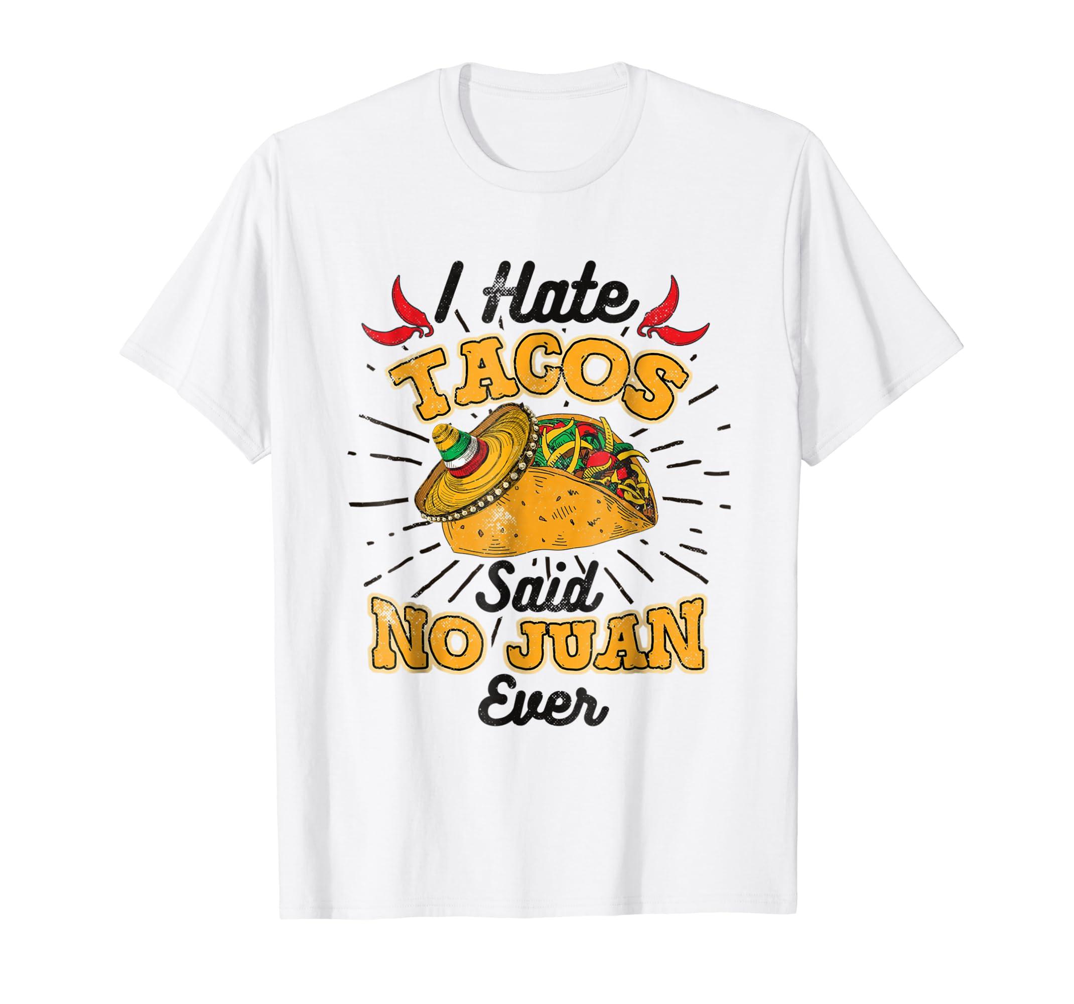 ae3aa6d6 Amazon.com: Cinco De Mayo TShirt I Hate Tacos Said No Juan Ever T-Shirt:  Clothing