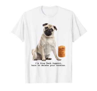2bc75d603 Amazon.com: Delete Cookies T-Shirt for Pug Dog Lovers & I.T. IT Tech ...
