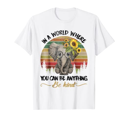 b9ad8cd1d Image Unavailable. Image not available for. Color: Elephant In A World  Where You Can Be Anything Be Kind Tshirt