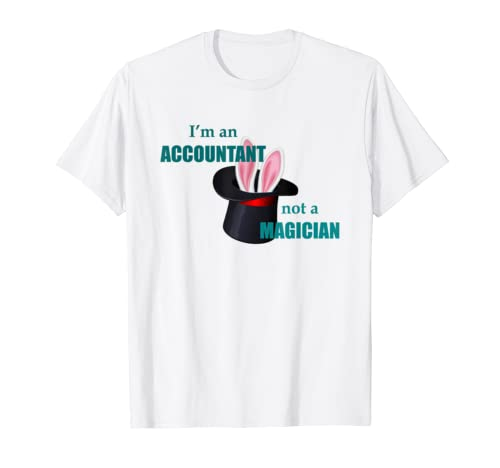 Accountant Gifts – Im An Accountant Not a Magician Funny T-Shirt