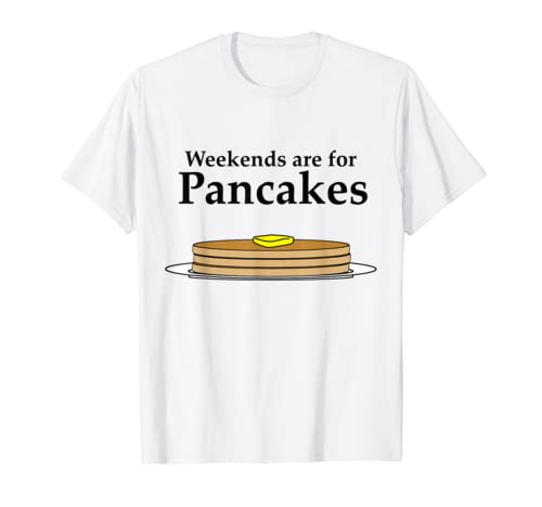 Weekends Are For Pancakes T Shirt For Kids Men Women