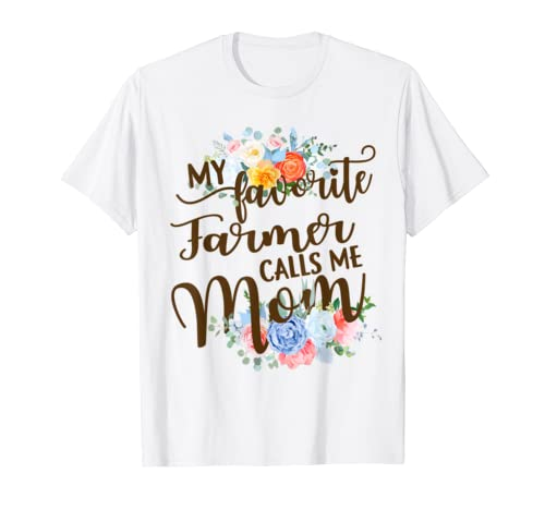 My Favorite Farmer Calls Me Mom Mother Mother's Day Gift T Shirt