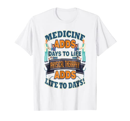 Medicine Adds Days Physical Therapy Adds Life To Days Shirt 3-TJ