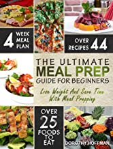 Meal Prep: The Essential Meal Prep Guide For Beginners – Lose Weight And Save Time With Meal Prepping (Low Carb Meal Prep)