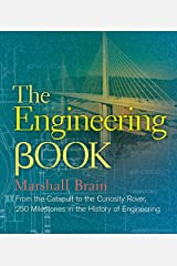 The Engineering Book: From the Catapult to the Curiosity Rover, 250 Milestones in the History of Engineering (Sterling Milestones) Kindle Edition
