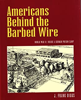 Americans Behind the Barbed Wire: World War II : Inside a German Prison Camp