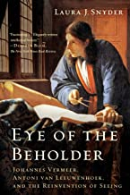 Eye of the Beholder: Johannes Vermeer, Antoni van Leeuwenhoek, and the Reinvention of Seeing