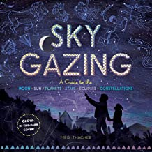 Sky Gazing: A Guide to the Moon, Sun, Planets, Stars, Eclipses, and Constellations