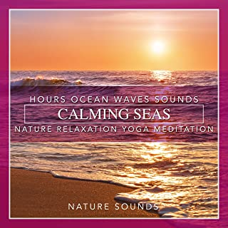 Calming Seas: Hours Ocean Waves Sounds Nature Relaxation Yoga Meditation