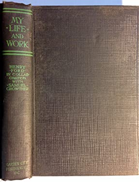My Life and Work by Henry Ford in Collaboration with Samuel Crowther