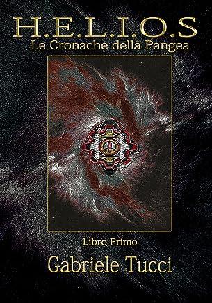 Helios Le Cronache della Pangea Libro Primo: Le Cronache della Pangea