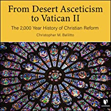From Desert Asceticism to Vatican II: The 2,000 Year History of Christian Reform