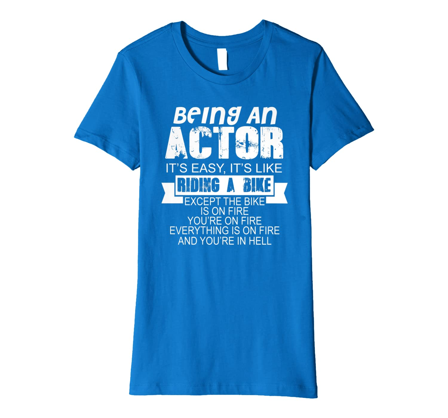 Actor Funny Gift – Being An Actor It's Easy Premium T-Shirt