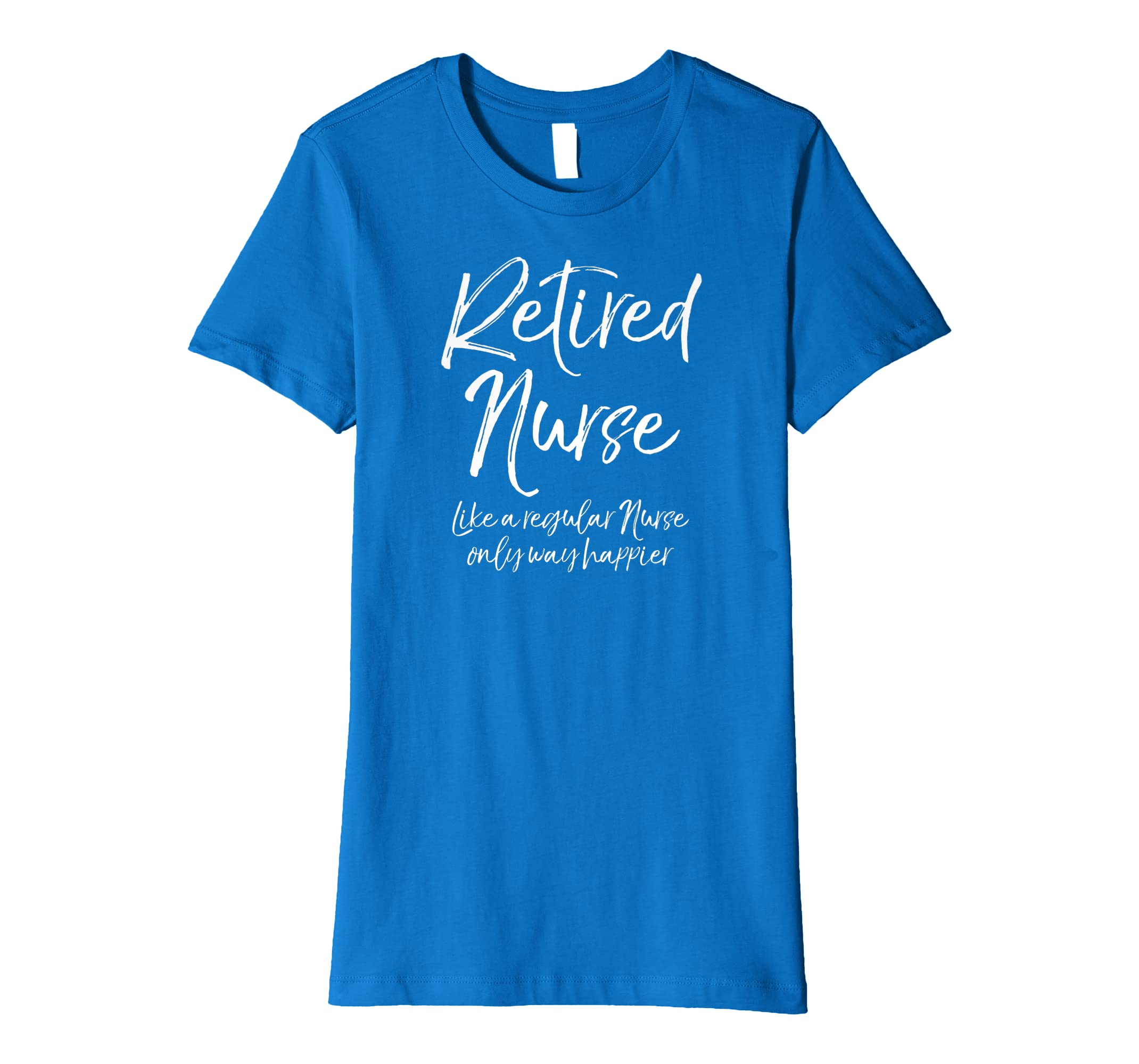 b1b8e1fe Amazon.com: Funny Retired Nurse Like a Regular Nurse Only Way Happier Premium  T-Shirt: Clothing