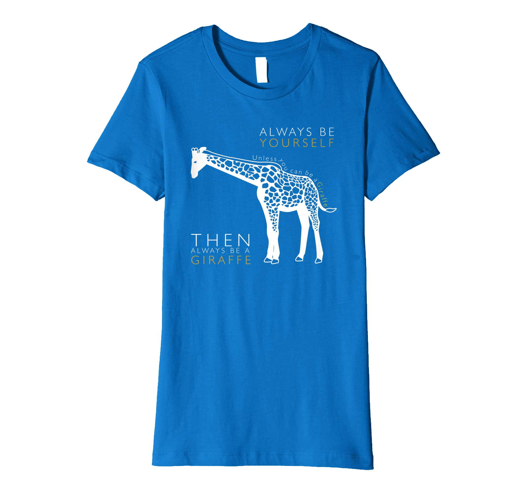 90ad6a80d4 Amazon.com: Always Be Yourself Unless Be You Can Be A Giraffe T-Shirt:  Clothing