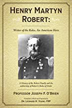 Henry Martyn Robert: Writer of the Rules, An American Hero