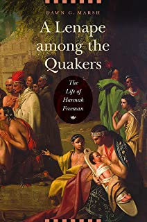 A Lenape among the Quakers: The Life of Hannah Freeman