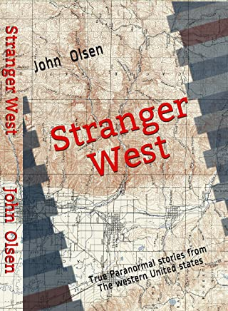 Stranger West: Paranormal true stories from western United states (Stranger Bidgerland Book 3)