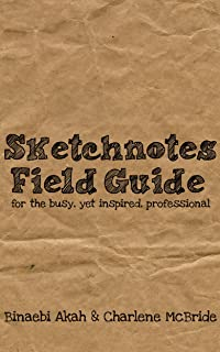 Sketchnotes Field Guide for the Busy Yet Inspired Professional (English Edition)