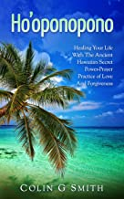 Ho'oponopono Book: Healing Your Life With The Ancient Hawaiian Secret Power-Prayer Practice of Love And Forgiveness (How to love yourself Book 2) (English Edition)