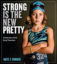 Download Strong Is the New Pretty: A Celebration of Girls Being Themselves PDF