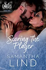 Scoring the Player (Indianapolis Eagles Series Book 2) Kindle Edition