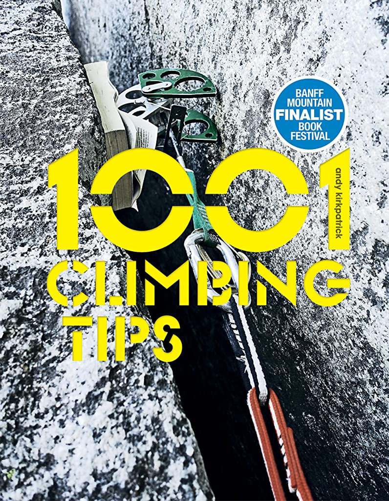 ロデオシンジケート居心地の良い1001 Climbing Tips: The essential climbers' guide: from rock, ice and big-wall climbing to diet, training and mountain survival (English Edition)