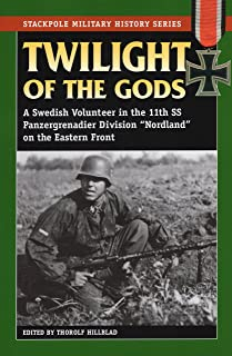 Twilight of the Gods: A Swedish Volunteer in the 11th SS Panzergrenadier Division
