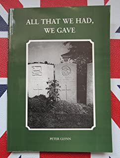 All That We Had We Gave: Denbigh Territorials in the 4th (Denbighshire) Battalion The Royal Welsh Fusiliers