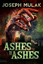 Ashes to Ashes: A Zombie Survival Horror Novel