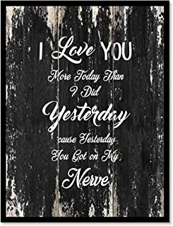 I Love You More Today Than I Did Yesterday You Got On My Nerves Inspirational Quote Saying Canvas Print Home Decor Wall Art Gift Ideas, Black Frame, Black, 7