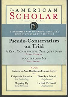 The American Scholar: Winter 2007, 75th Anniversary Issue, Volume 76, No. 1 (Pseudo-Conservatism on Trial)
